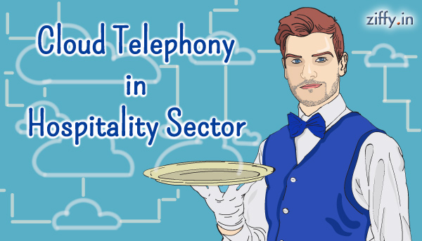 Cloud-Telephony-in-Hospitality-Sector-Ziffy-Blog